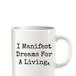 I Manifest Dreams for a Living Coffee Mug