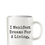 I Manifest Dreams for a Living Mug