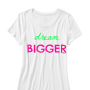 dream bigger girls t-shirt