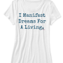 I Manifest Dreams for a Living Womens Tee Blue